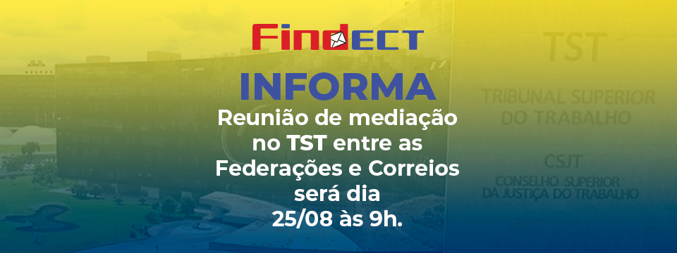 FINDECT informa: TST marca reunião de mediação entre as Federações e Correios para o dia 25/08 às 9h