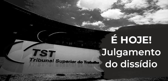 TST julga Dissídio Coletivo da categoria nessa segunda 18/10, às 13h30